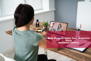 Effective Ways To Make Your Webinars More Audience-Centric
